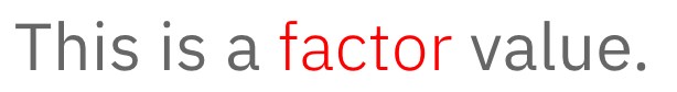 This is a snippet of text that reads 'This is a factor value.' Moreover, the word 'factor' is written in red whereas the rest of the text is in a dark gray.